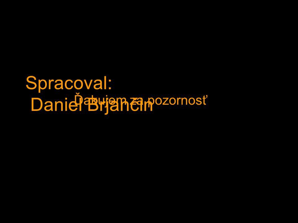 Spracoval: Daniel Brjančin Ďakujem za pozornosť