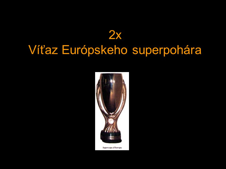 2x Víťaz Európskeho superpohára