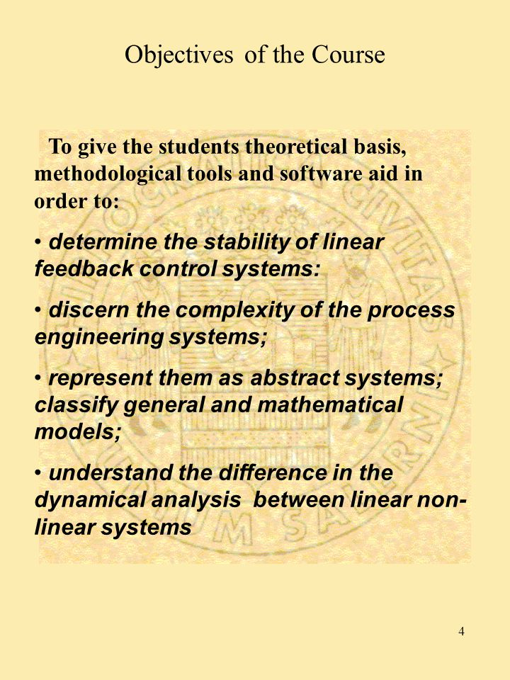 Objectives of the Course To give the students theoretical basis, methodological tools and software aid in order to: determine the stability of linear