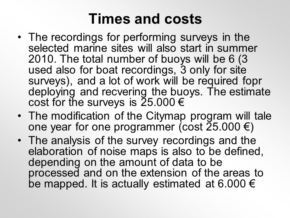 Times and costs The recordings for performing surveys in the selected marine sites will also start in summer 2010.