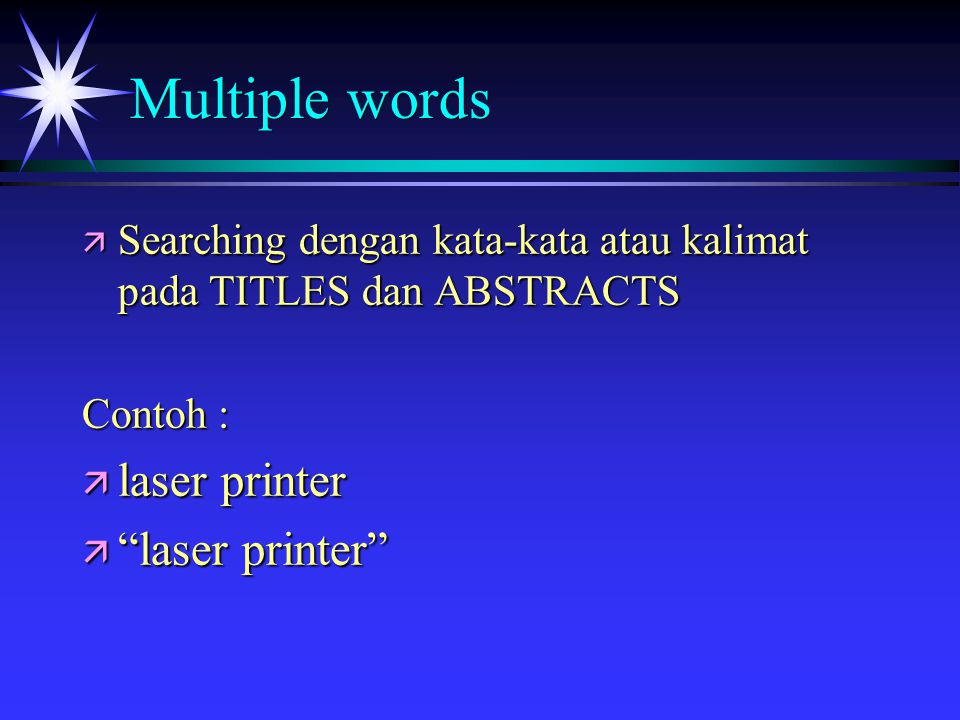 Multiple words ä Searching dengan kata-kata atau kalimat pada TITLES dan ABSTRACTS Contoh : ä laser printer ä laser printer