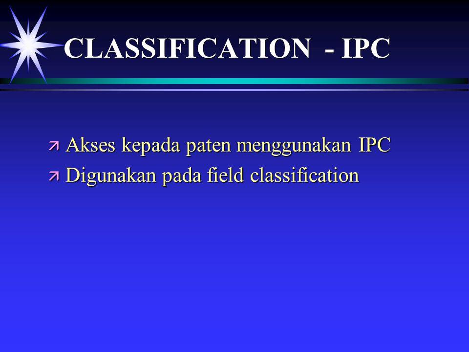 CLASSIFICATION - IPC ä Akses kepada paten menggunakan IPC ä Digunakan pada field classification