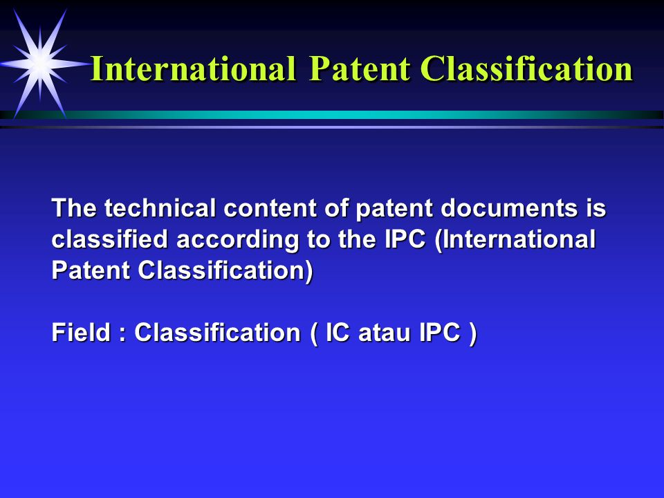 International Patent Classification The technical content of patent documents is classified according to the IPC (International Patent Classification)