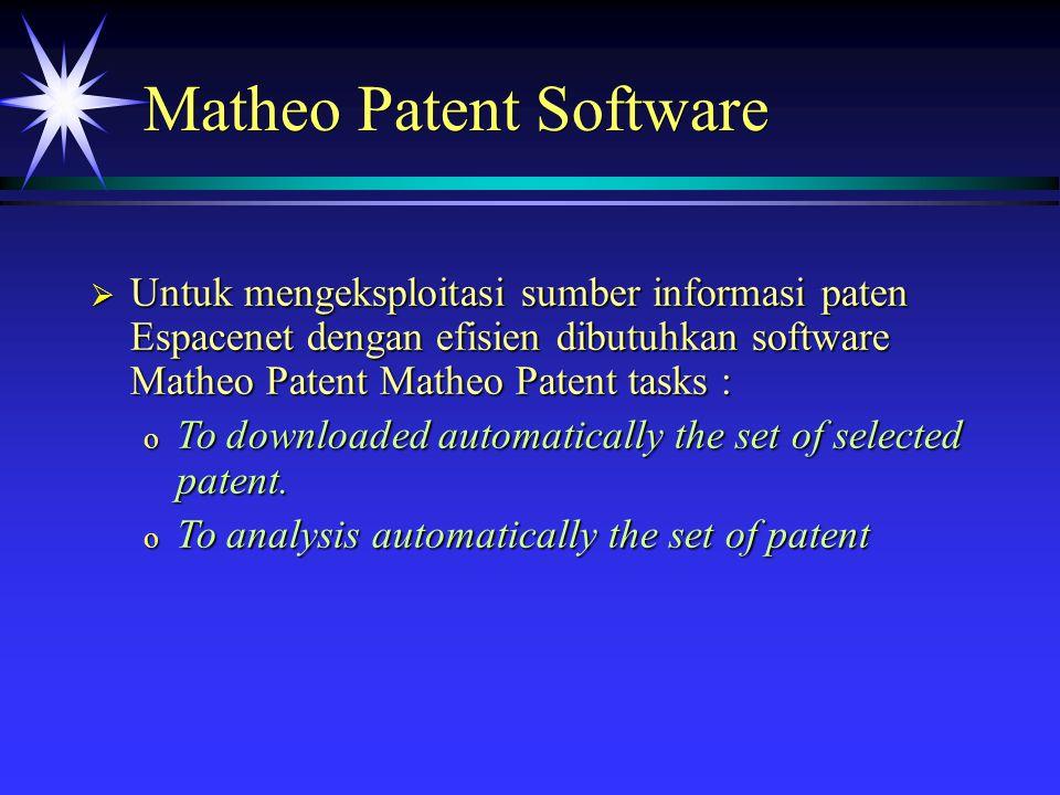 Matheo Patent Software  Untuk mengeksploitasi sumber informasi paten Espacenet dengan efisien dibutuhkan software Matheo Patent Matheo Patent tasks : o To downloaded automatically the set of selected patent.