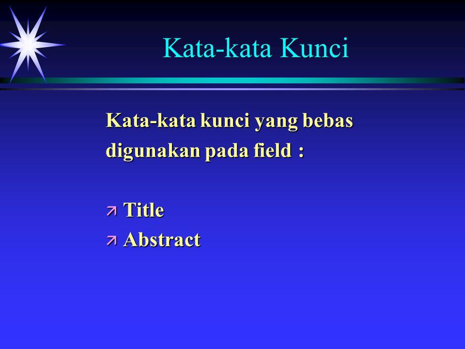 Kata-kata Kunci Kata-kata kunci yang bebas digunakan pada field : ä Title ä Abstract