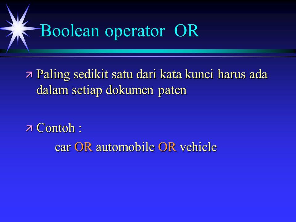 Boolean operator OR ä Paling sedikit satu dari kata kunci harus ada dalam setiap dokumen paten ä Contoh : car OR automobile OR vehicle