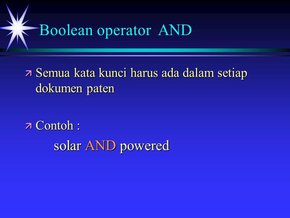 Boolean operator AND ä Semua kata kunci harus ada dalam setiap dokumen paten ä Contoh : solar AND powered