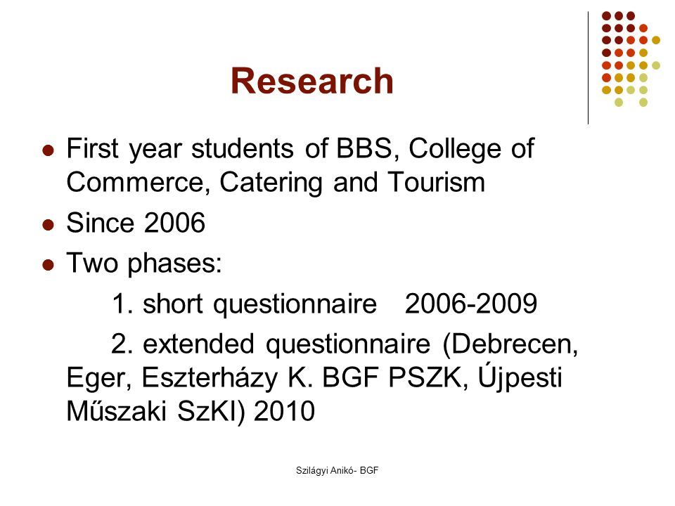 First year students of BBS, College of Commerce, Catering and Tourism Since 2006 Two phases: 1.