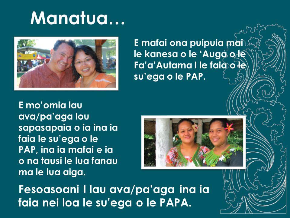 Manatua… E mafai ona puipuia mai le kanesa o le 'Auga o le Fa'a'Autama I le faia o le su'ega o le PAP.