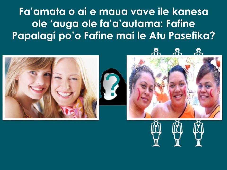 Fa'amata o ai e maua vave ile kanesa ole 'auga ole fa'a'autama: Fafine Papalagi po'o Fafine mai le Atu Pasefika.