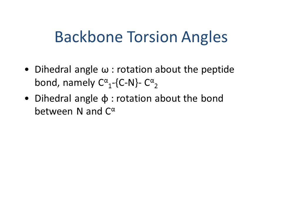 Dihedral angle ω : rotation about the peptide bond, namely C α 1 -{C-N}- C α 2 Dihedral angle φ : rotation about the bond between N and C α