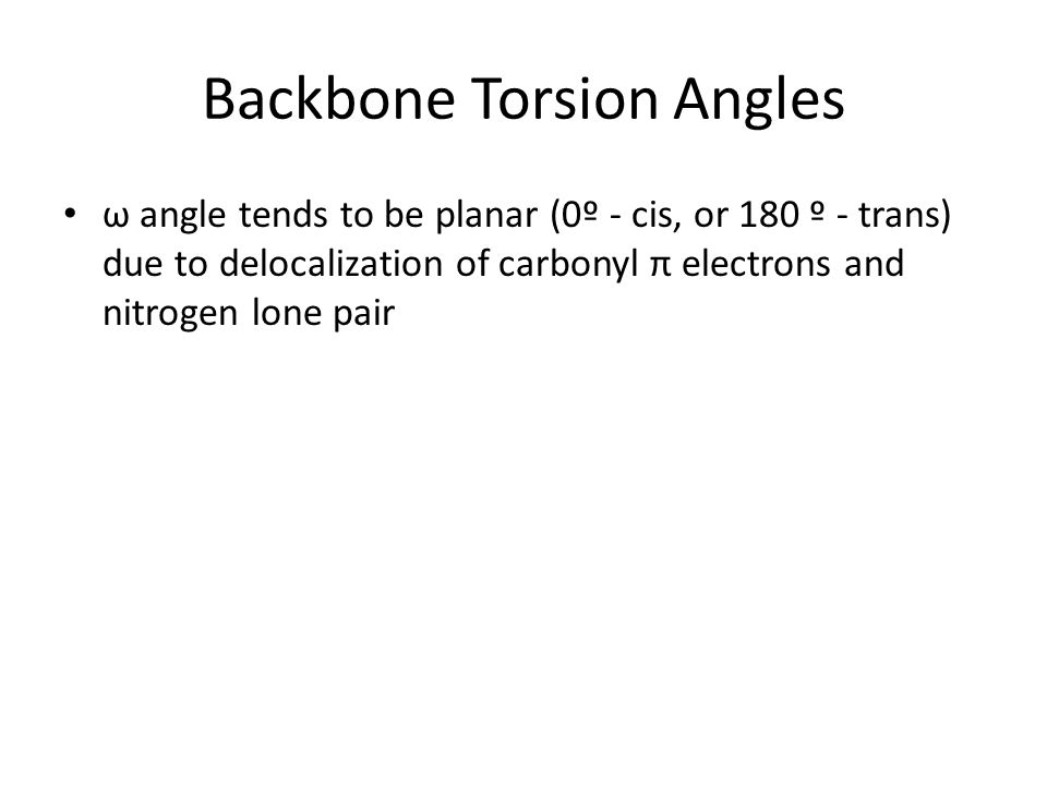 ω angle tends to be planar (0º - cis, or 180 º - trans) due to delocalization of carbonyl π electrons and nitrogen lone pair