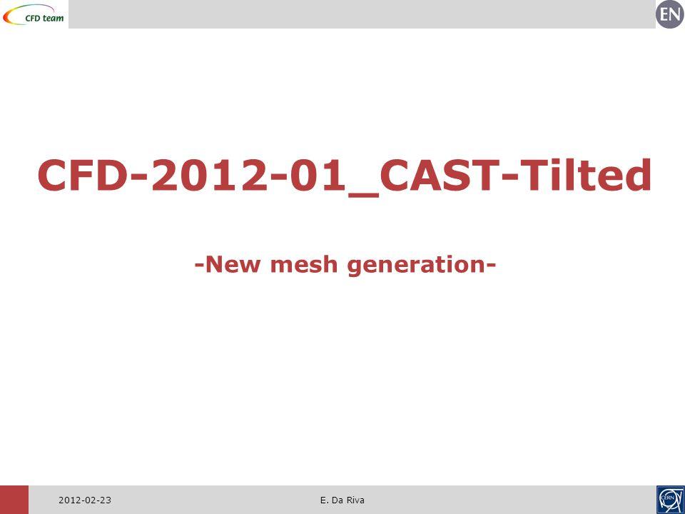 CFD-2012-01_CAST-Tilted -New mesh generation- 2012-02-23E. Da Riva