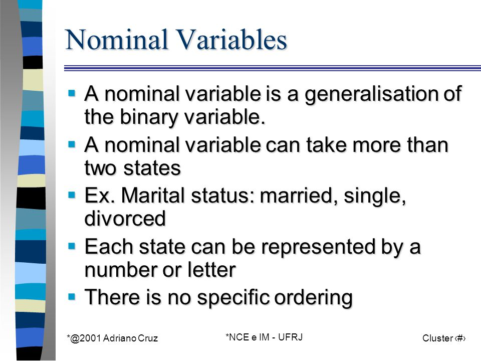 *@2001 Adriano Cruz *NCE e IM - UFRJ Cluster 53 Nominal Variables  A nominal variable is a generalisation of the binary variable.