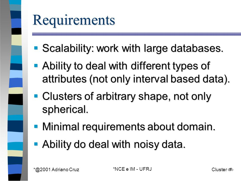 *@2001 Adriano Cruz *NCE e IM - UFRJ Cluster 6Requirements  Scalability: work with large databases.