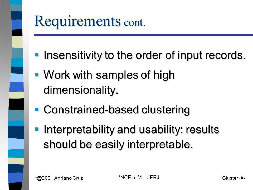 *@2001 Adriano Cruz *NCE e IM - UFRJ Cluster 7 Requirements cont.  Insensitivity to the order of input records.  Work with samples of high dimension