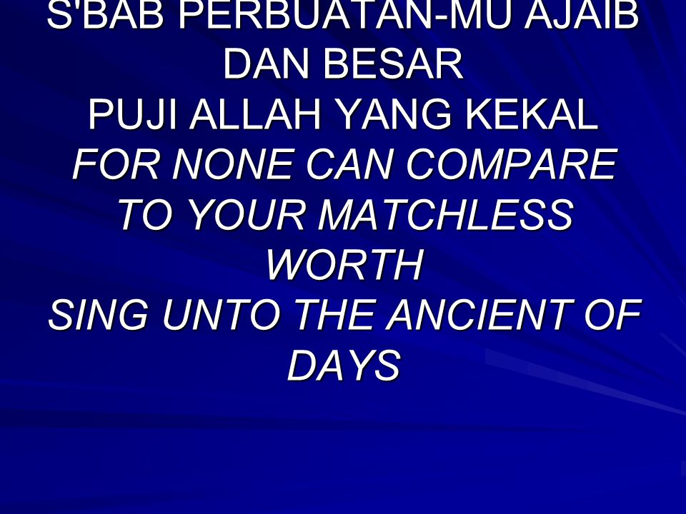 S BAB PERBUATAN-MU AJAIB DAN BESAR PUJI ALLAH YANG KEKAL FOR NONE CAN COMPARE TO YOUR MATCHLESS WORTH SING UNTO THE ANCIENT OF DAYS