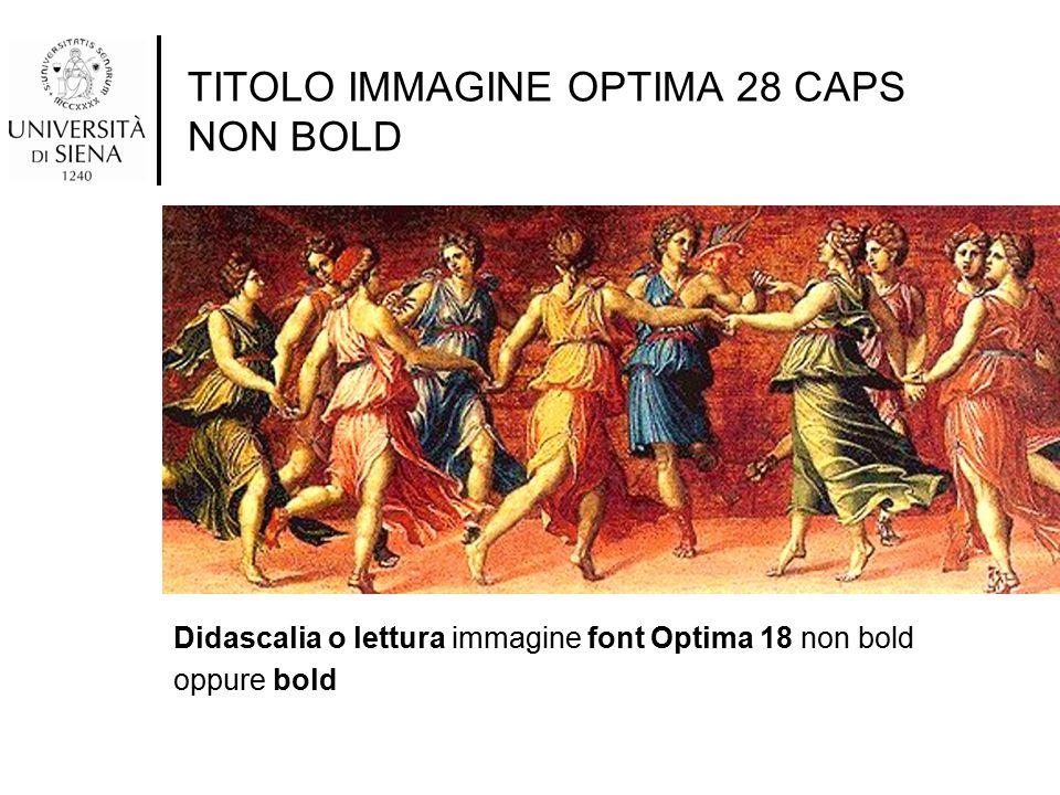 TITOLO IMMAGINE OPTIMA 28 CAPS NON BOLD Didascalia o lettura immagine font Optima 18 non bold oppure bold
