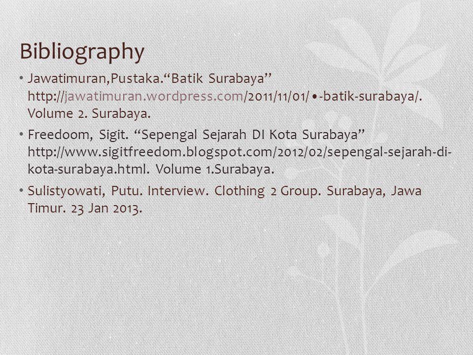 Bibliography Jawatimuran,Pustaka. Batik Surabaya'' http://jawatimuran.wordpress.com/2011/11/01/-batik-surabaya/.