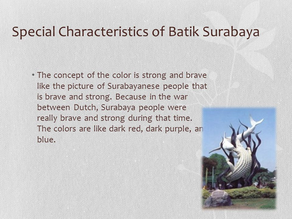 Special Characteristics of Batik Surabaya The concept of the color is strong and brave like the picture of Surabayanese people that is brave and strong.