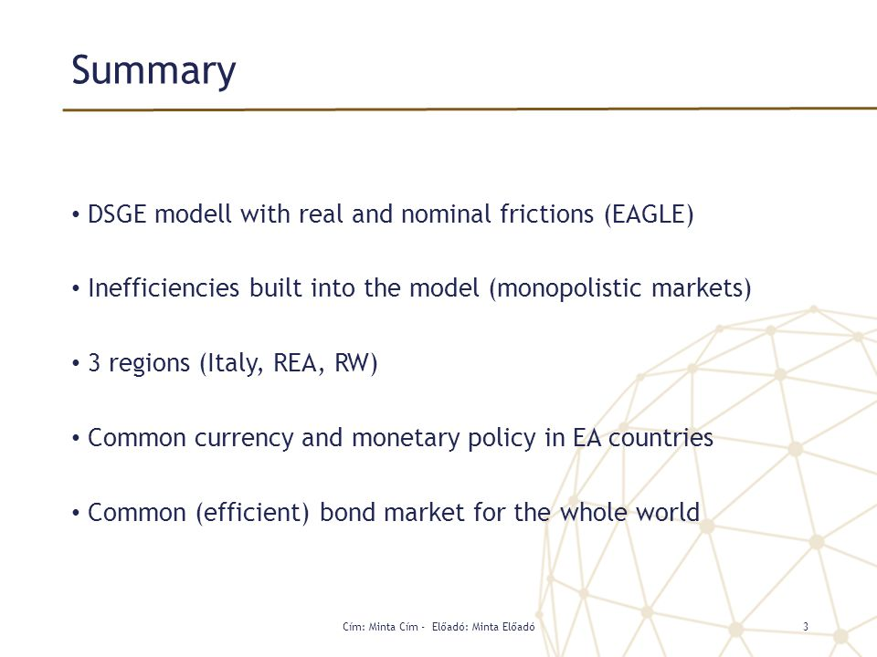 Summary DSGE modell with real and nominal frictions (EAGLE) Inefficiencies built into the model (monopolistic markets) 3 regions (Italy, REA, RW) Comm