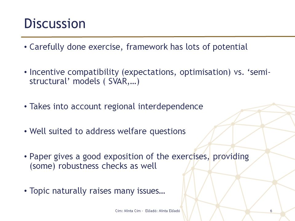 Discussion Carefully done exercise, framework has lots of potential Incentive compatibility (expectations, optimisation) vs. 'semi- structural' models
