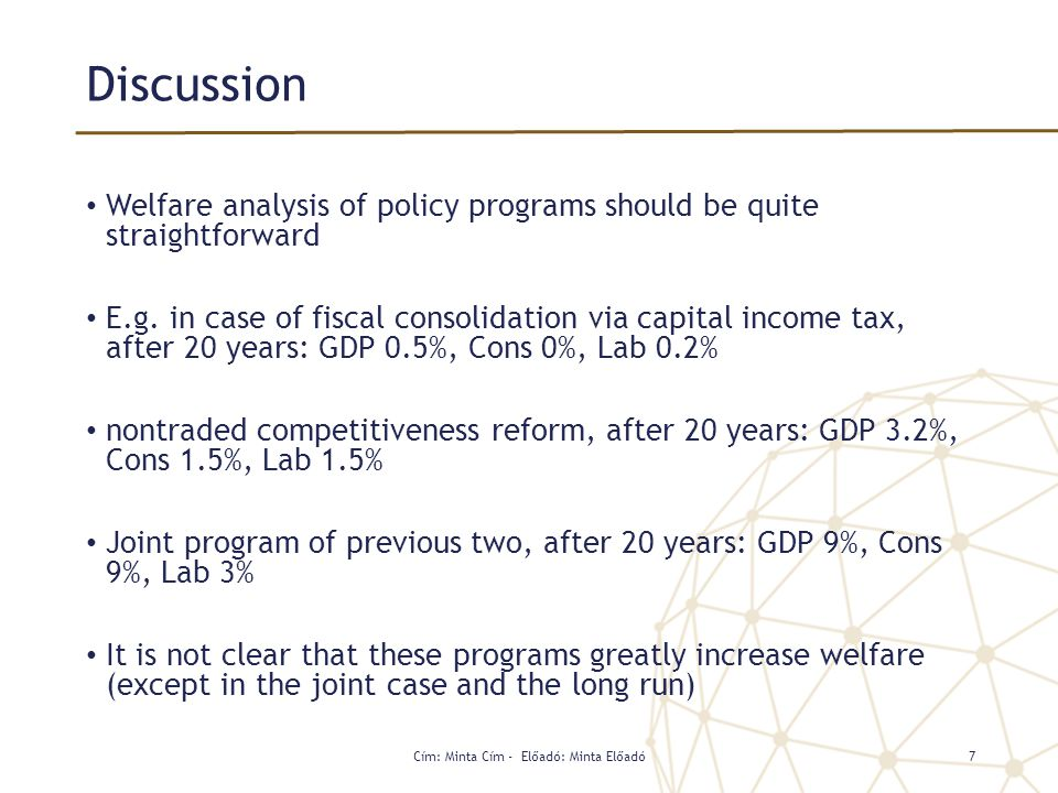 Discussion Welfare analysis of policy programs should be quite straightforward E.g. in case of fiscal consolidation via capital income tax, after 20 y
