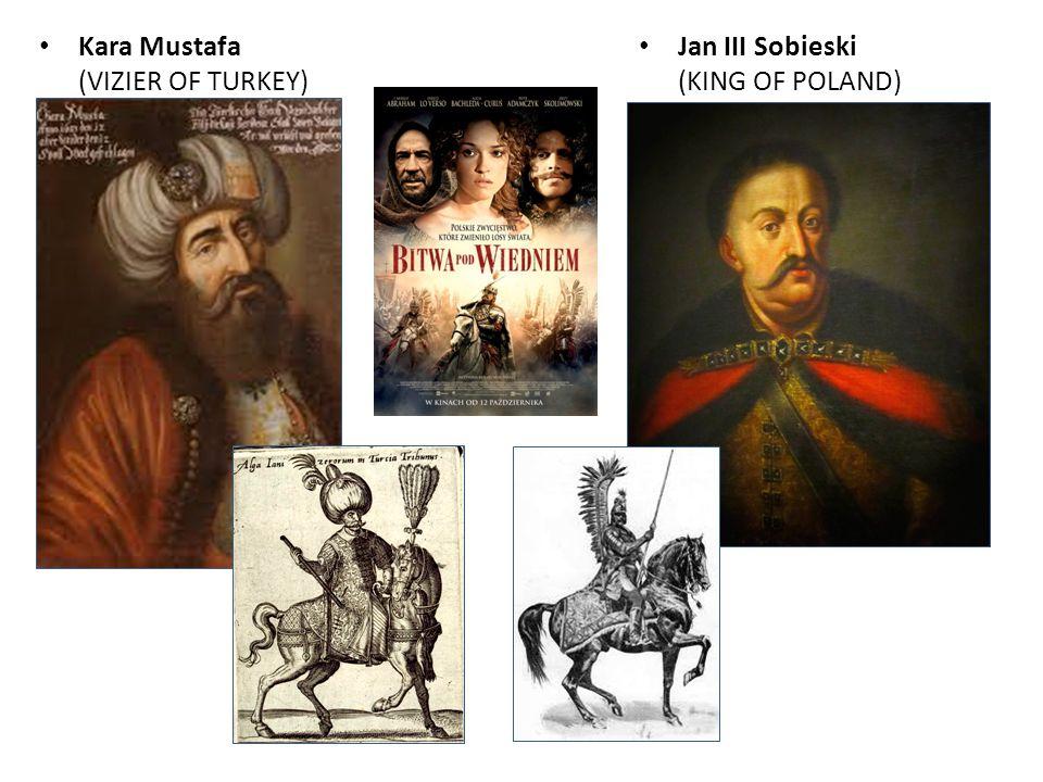 Kara Mustafa (VIZIER OF TURKEY) Jan III Sobieski (KING OF POLAND)