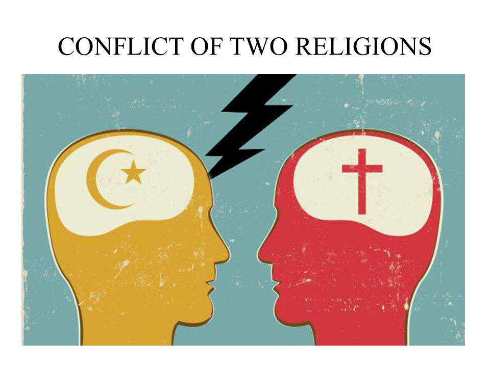 CONFLICT OF TWO RELIGIONS