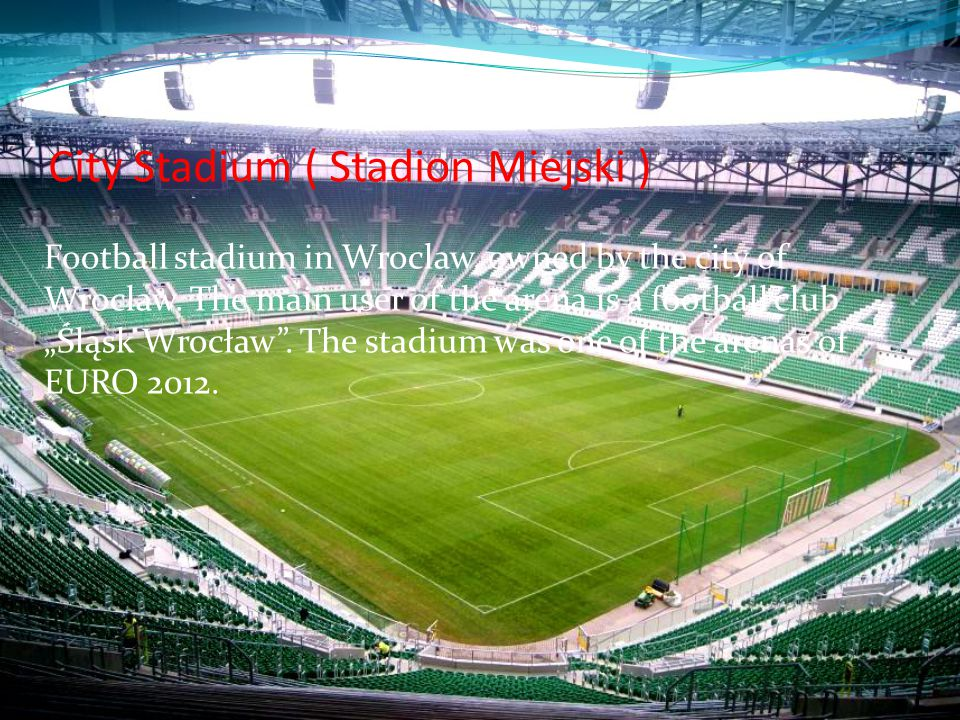 City Stadium ( Stadion Miejski ) Football stadium in Wroclaw, owned by the city of Wroclaw.