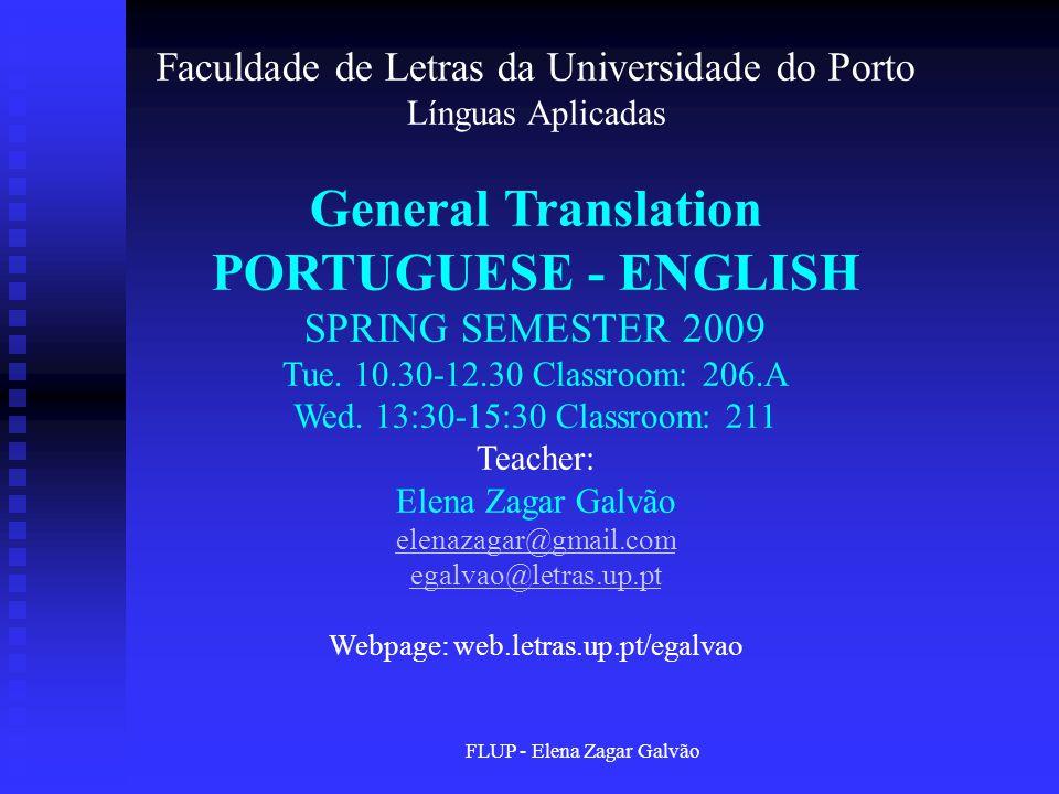 FLUP - Elena Zagar Galvão Faculdade de Letras da Universidade do Porto Línguas Aplicadas General Translation PORTUGUESE - ENGLISH SPRING SEMESTER 2009 Tue.