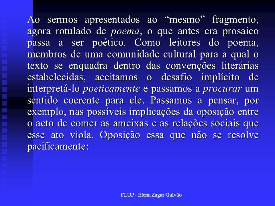 FLUP - Elena Zagar Galvão Ao sermos apresentados ao mesmo fragmento, agora rotulado de poema, o que antes era prosaico passa a ser poético.