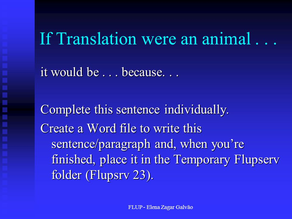 FLUP - Elena Zagar Galvão Dictionary of Translation Studies (Shuttleworth and Cowie 1997:181) Translation.