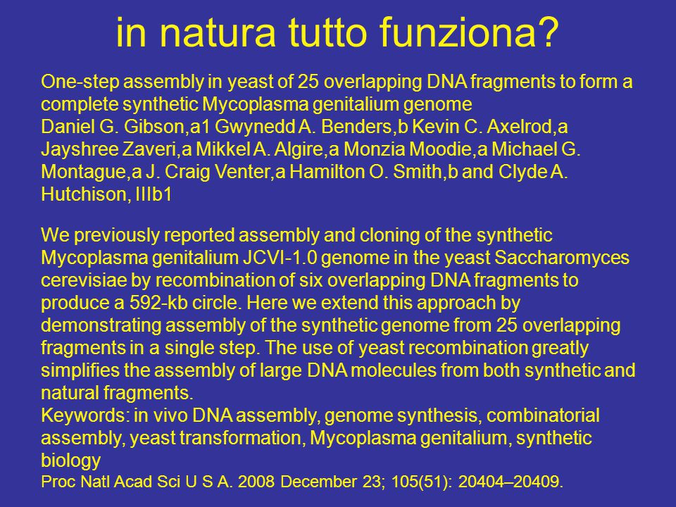 in natura tutto funziona? One-step assembly in yeast of 25 overlapping DNA fragments to form a complete synthetic Mycoplasma genitalium genome Daniel