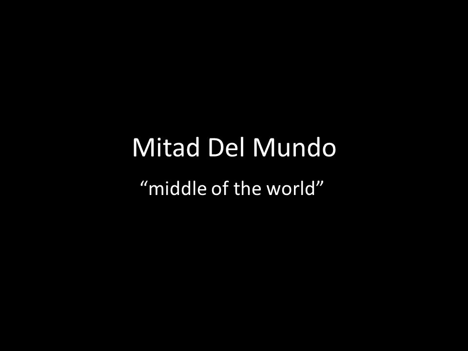 Mitad Del Mundo middle of the world