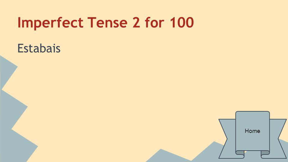 Imperfect Tense 2 for 100 Estabais Home