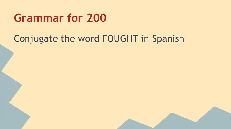 Grammar for 200 Conjugate the word FOUGHT in Spanish