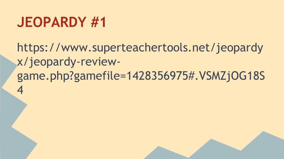 JEOPARDY #1 https://www.superteachertools.net/jeopardy x/jeopardy-review- game.php?gamefile=1428356975#.VSMZjOG18S 4