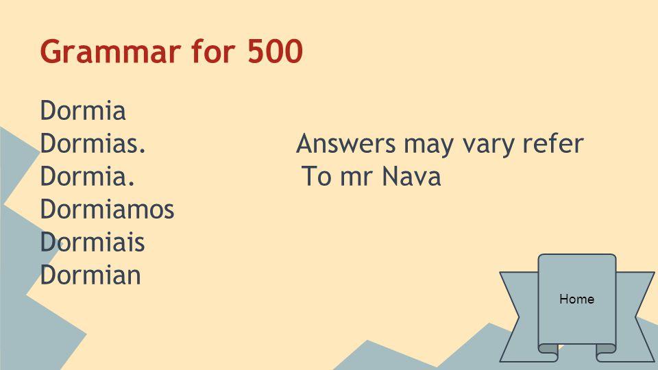 Grammar for 500 Dormia Dormias. Answers may vary refer Dormia. To mr Nava Dormiamos Dormiais Dormian Home