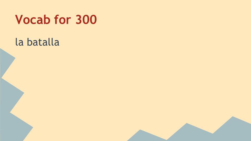 Vocab for 300 la batalla