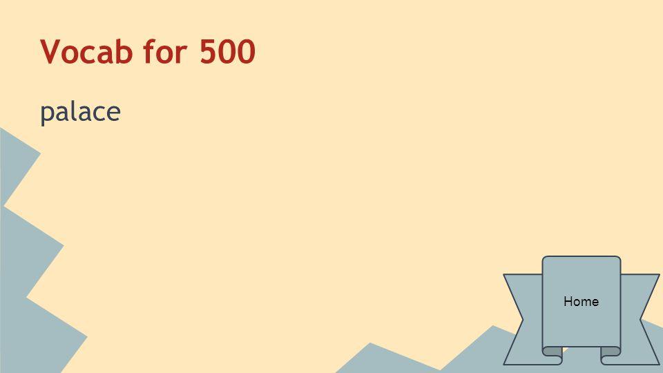 Vocab for 500 palace Home