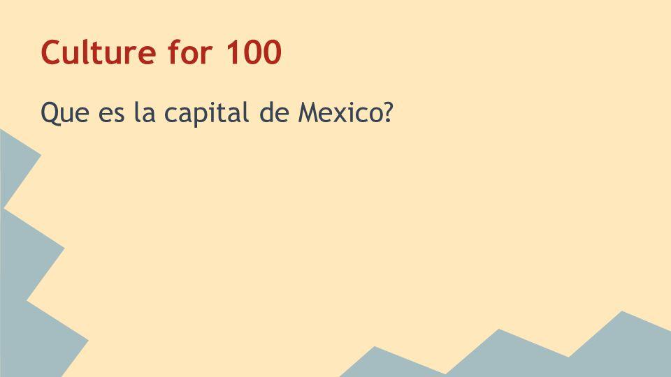 Culture for 100 Que es la capital de Mexico?