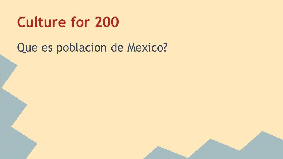 Culture for 200 Que es poblacion de Mexico?