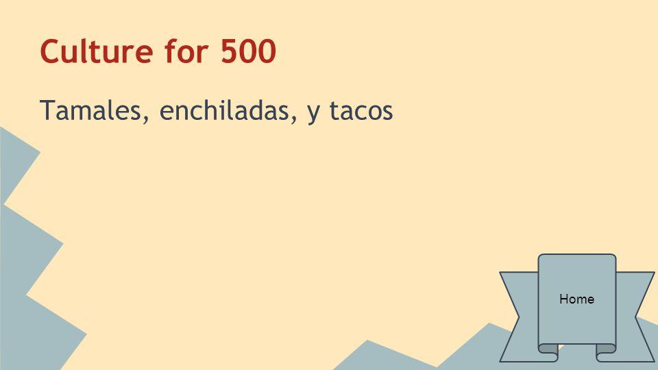 Culture for 500 Tamales, enchiladas, y tacos Home