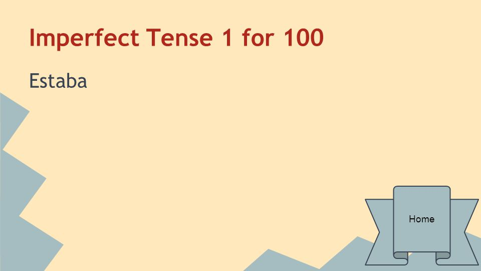 Imperfect Tense 1 for 100 Estaba Home