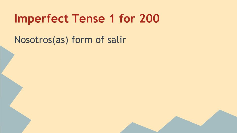 Imperfect Tense 1 for 200 Nosotros(as) form of salir