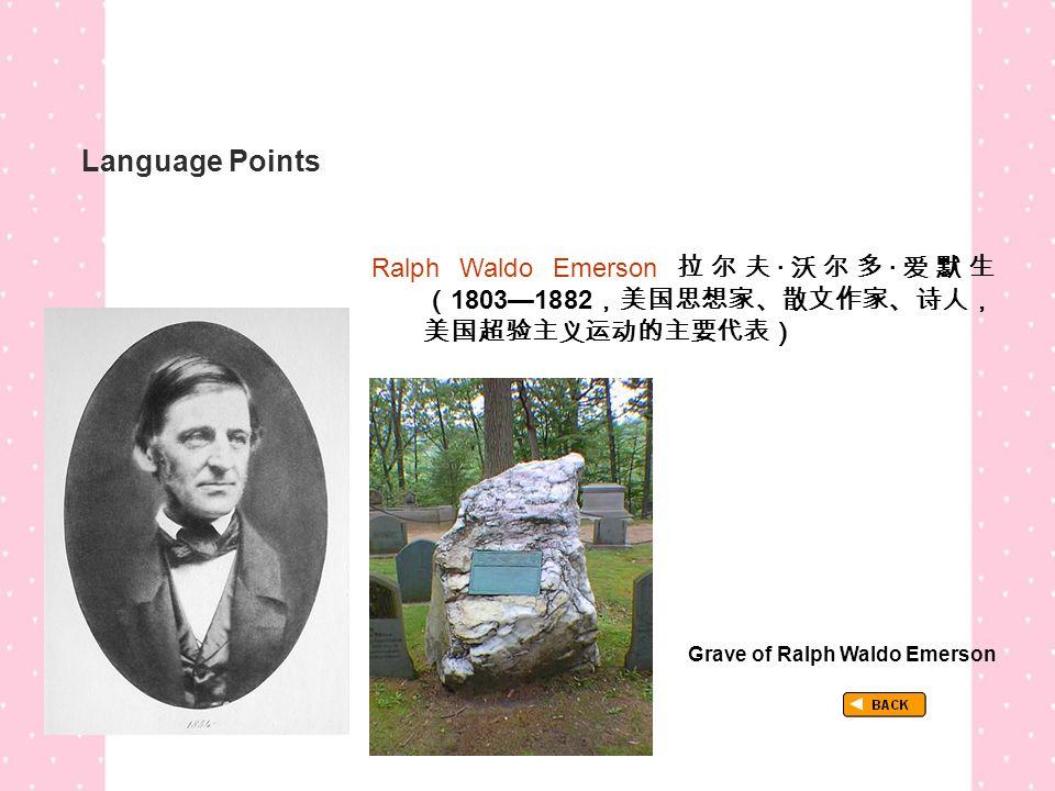 Language Points Ralph Waldo Emerson 拉尔夫 · 沃尔多 · 爱默生 ( 1803—1882 ,美国思想家、散文作家、诗人, 美国超验主义运动的主要代表) TextB_P1_LP_ Ralph Grave of Ralph Waldo Emerson