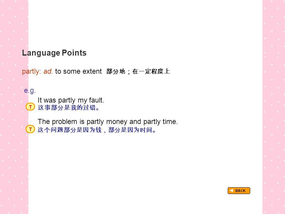 Language Points partly: ad. to some extent 部分地;在一定程度上 TextB_P1_LP_ partly e.g.