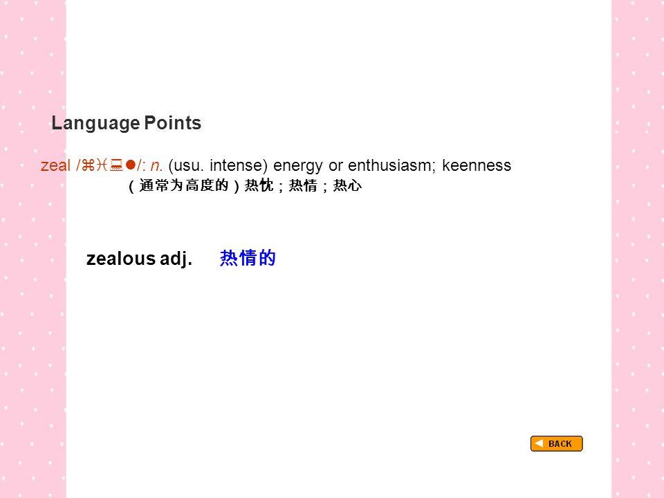 Language Points zeal /  /: n. (usu.