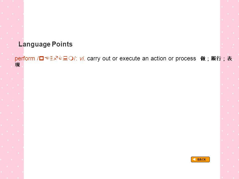 Language Points perform /  /: vi.